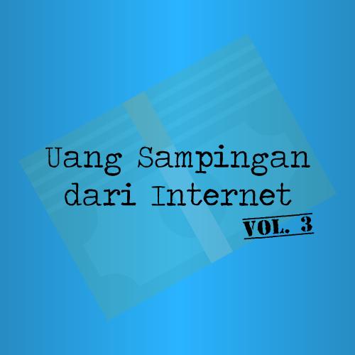 Cara Mendapatkan Uang Sampingan di Internet – Vol.3
